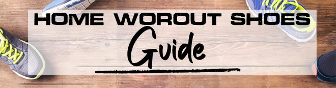 Home Workout Shoes Buyers Guide