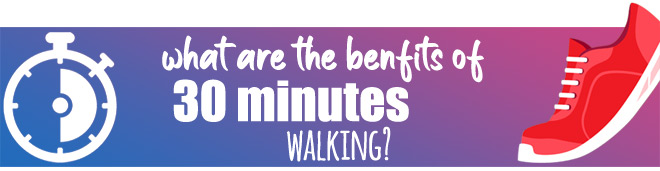 What are the benefits of 30 minutes of walking