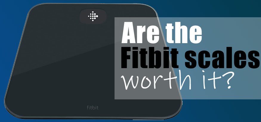 Are Fitbit Scales Worth It