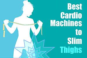 Best Cardio Machines to Slim Thighs