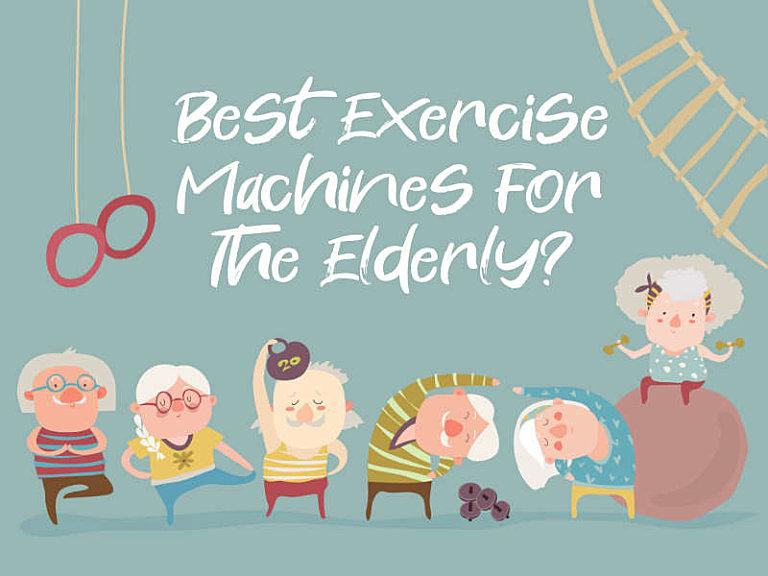Best Gym Machines for Elderly