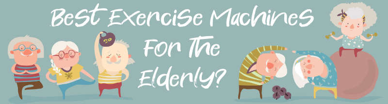 Best Gym Machines for Elderly